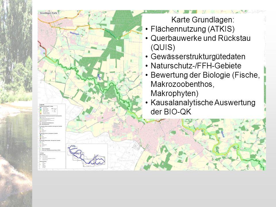 Karte Grundlagen: Flächennutzung (ATKIS) Querbauwerke und Rückstau (QUIS) Gewässerstrukturgütedaten Naturschutz-/FFH-Gebiete Bewertung der Biologie (F