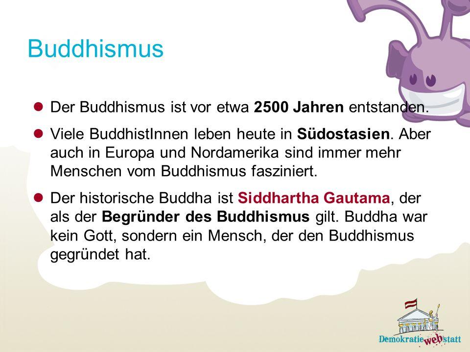 Buddhismus Der Buddhismus ist vor etwa 2500 Jahren entstanden. Viele BuddhistInnen leben heute in Südostasien. Aber auch in Europa und Nordamerika sin