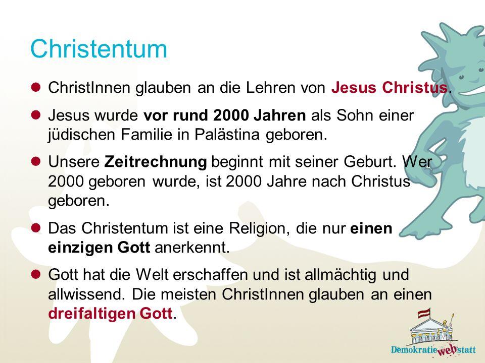 Christentum ChristInnen glauben an die Lehren von Jesus Christus. Jesus wurde vor rund 2000 Jahren als Sohn einer jüdischen Familie in Palästina gebor