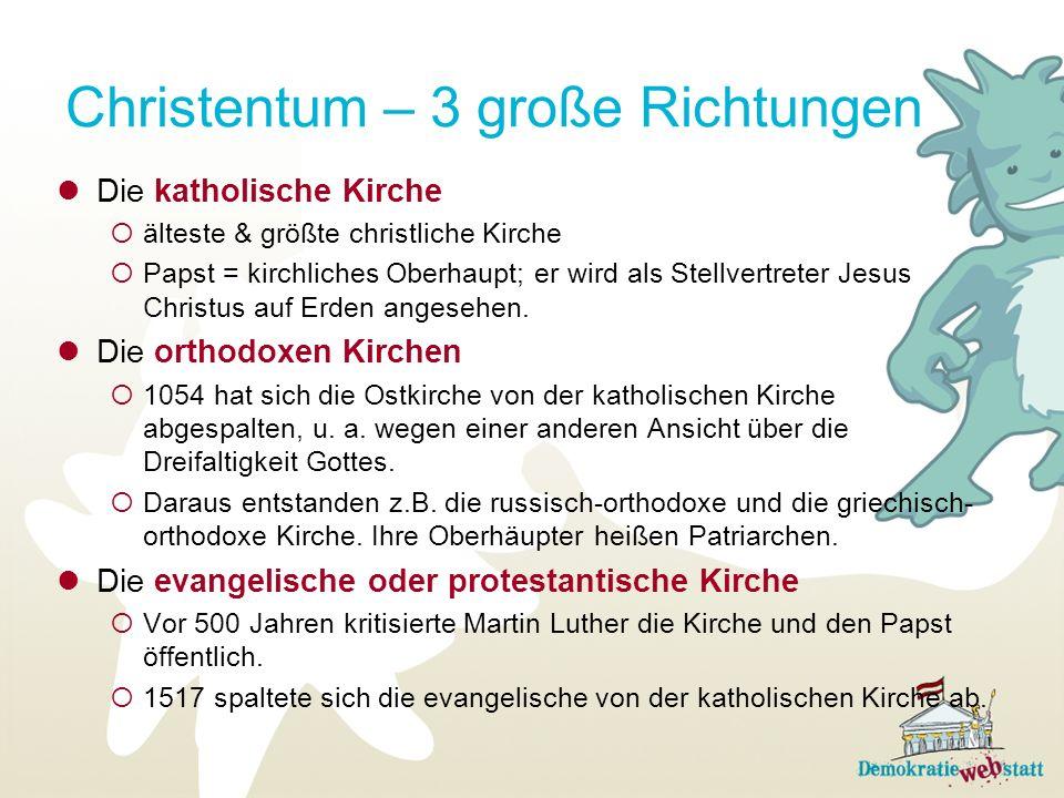 Christentum – 3 große Richtungen Die katholische Kirche älteste & größte christliche Kirche Papst = kirchliches Oberhaupt; er wird als Stellvertreter Jesus Christus auf Erden angesehen.