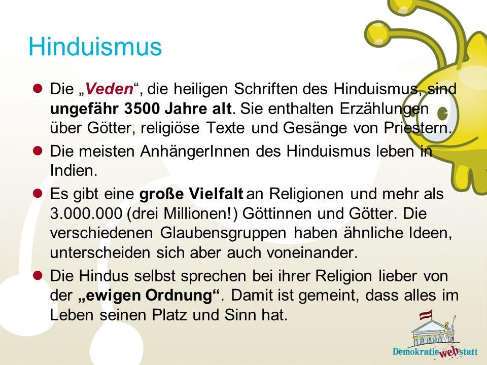 Hinduismus Die Veden, die heiligen Schriften des Hinduismus, sind ungefähr 3500 Jahre alt. Sie enthalten Erzählungen über Götter, religiöse Texte und