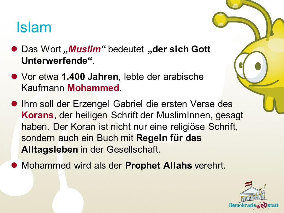 Islam Das Wort Muslim bedeutet der sich Gott Unterwerfende. Vor etwa 1.400 Jahren, lebte der arabische Kaufmann Mohammed. Ihm soll der Erzengel Gabrie
