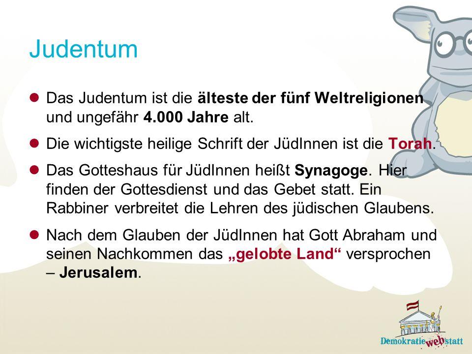 Judentum Das Judentum ist die älteste der fünf Weltreligionen und ungefähr 4.000 Jahre alt. Die wichtigste heilige Schrift der JüdInnen ist die Torah.
