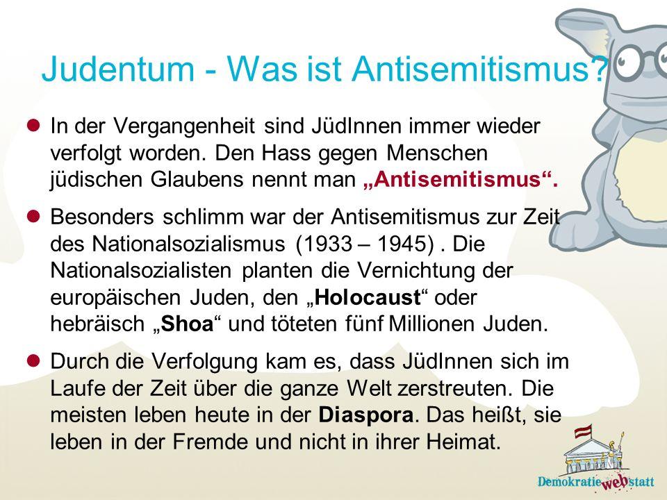 Judentum - Was ist Antisemitismus? In der Vergangenheit sind JüdInnen immer wieder verfolgt worden. Den Hass gegen Menschen jüdischen Glaubens nennt m