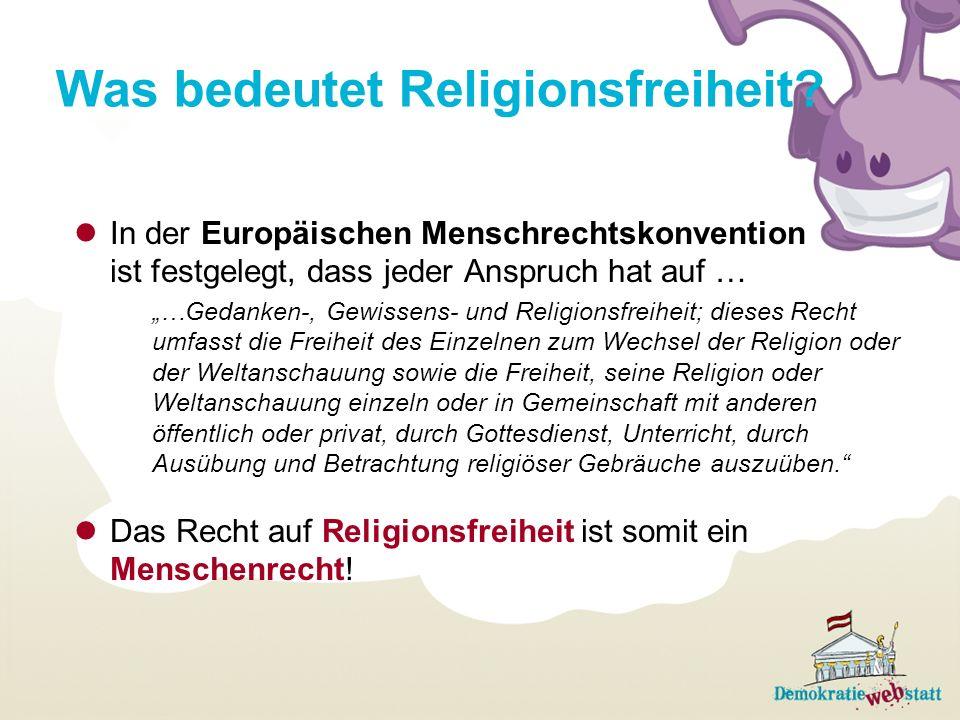 Was bedeutet Religionsfreiheit? In der Europäischen Menschrechtskonvention ist festgelegt, dass jeder Anspruch hat auf … …Gedanken-, Gewissens- und Re
