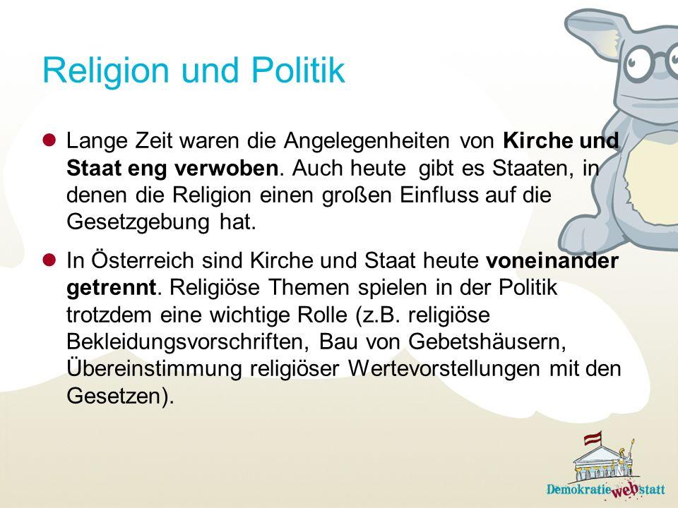 Religion und Politik Lange Zeit waren die Angelegenheiten von Kirche und Staat eng verwoben. Auch heute gibt es Staaten, in denen die Religion einen g