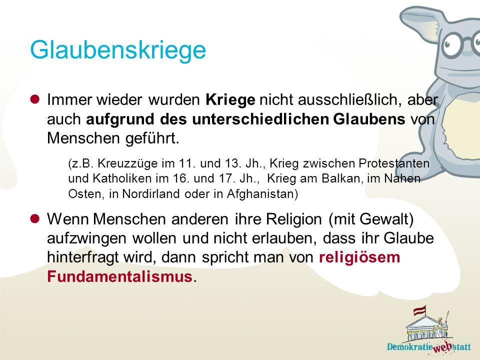 Glaubenskriege Immer wieder wurden Kriege nicht ausschließlich, aber auch aufgrund des unterschiedlichen Glaubens von Menschen geführt. (z.B. Kreuzzüg
