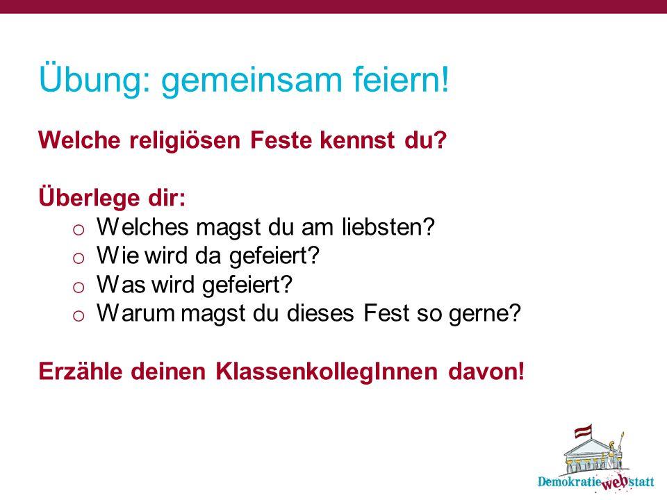 Übung: gemeinsam feiern! Welche religiösen Feste kennst du? Überlege dir: o Welches magst du am liebsten? o Wie wird da gefeiert? o Was wird gefeiert?