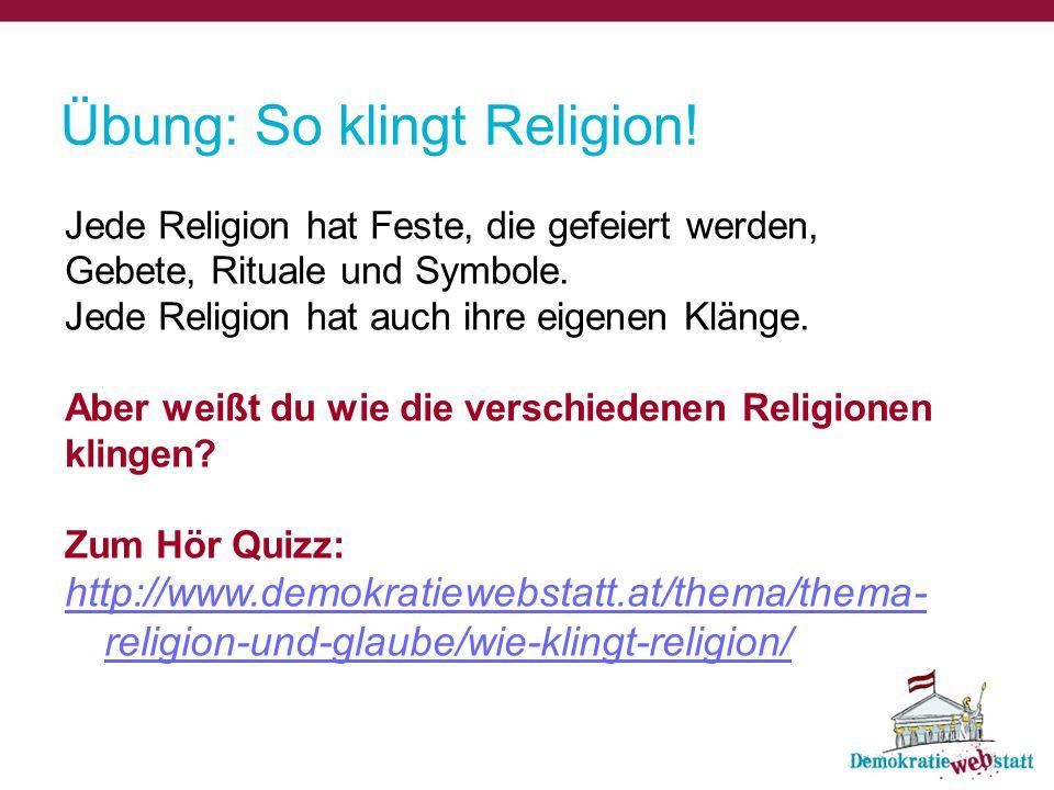 Übung: So klingt Religion! Jede Religion hat Feste, die gefeiert werden, Gebete, Rituale und Symbole. Jede Religion hat auch ihre eigenen Klänge. Aber