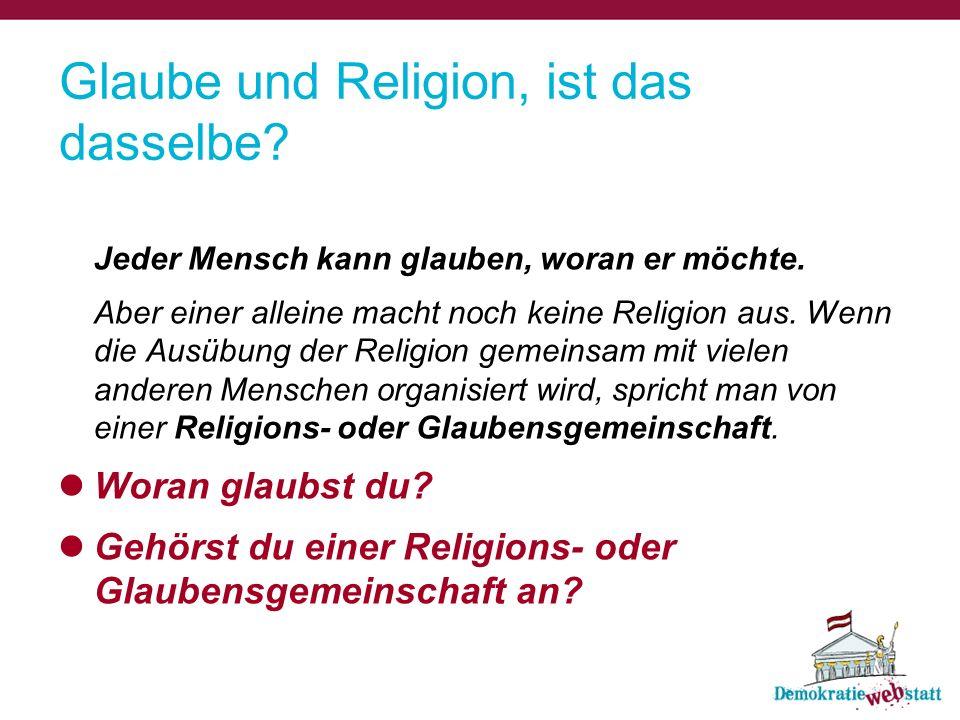 Glaube und Religion, ist das dasselbe? Jeder Mensch kann glauben, woran er möchte. Aber einer alleine macht noch keine Religion aus. Wenn die Ausübung