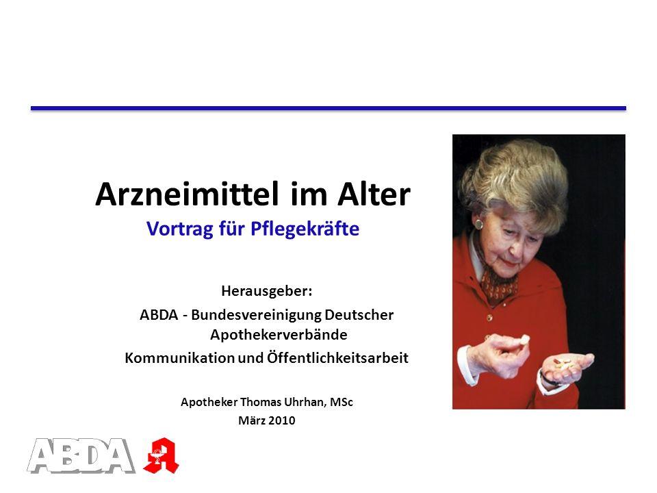 Arzneimittel im Alter Vortrag für Pflegekräfte Herausgeber: ABDA - Bundesvereinigung Deutscher Apothekerverbände Kommunikation und Öffentlichkeitsarbe