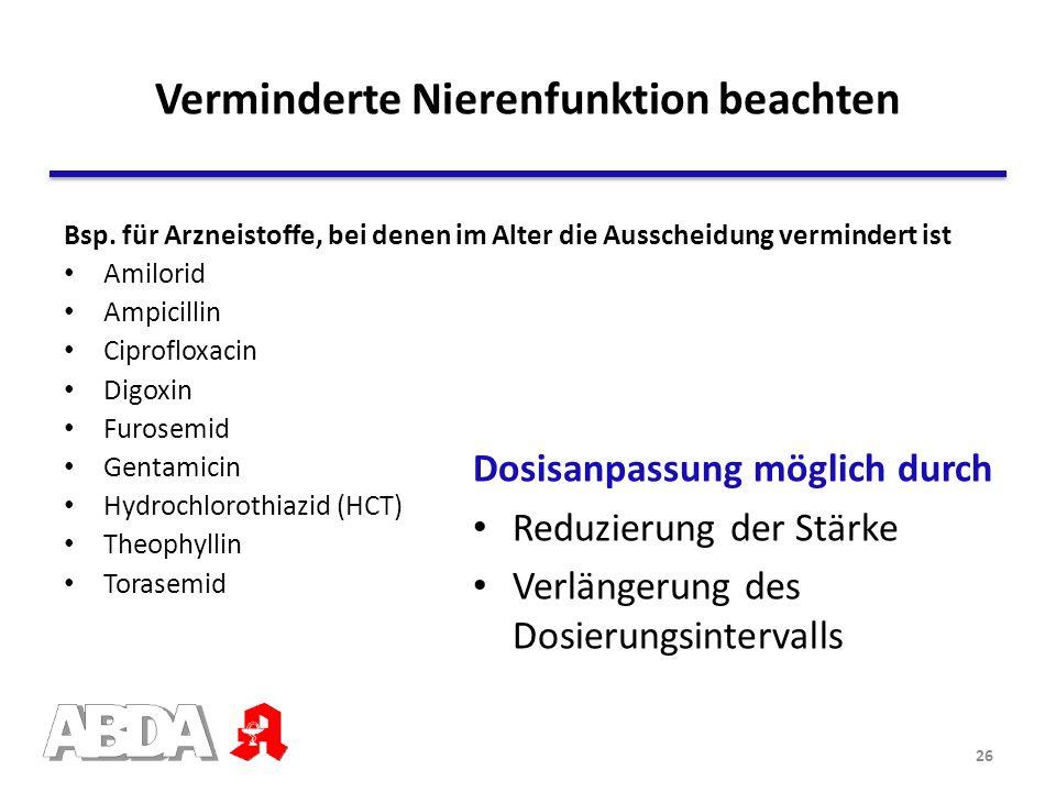 Dosisanpassung möglich durch Reduzierung der Stärke Verlängerung des Dosierungsintervalls Bsp. für Arzneistoffe, bei denen im Alter die Ausscheidung v