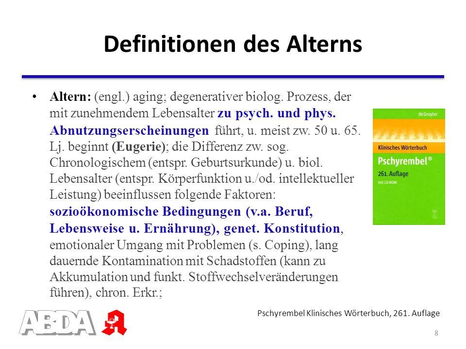 Definitionen des Alterns Altern: (engl.) aging; degenerativer biolog. Prozess, der mit zunehmendem Lebensalter zu psych. und phys. Abnutzungserscheinu