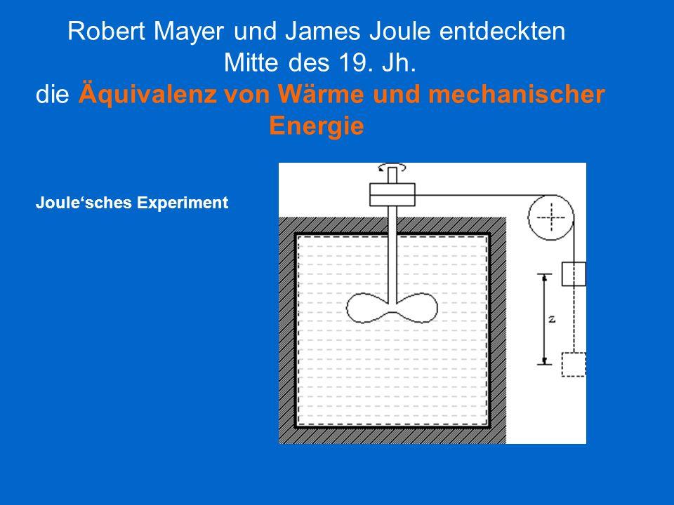 Robert Mayer und James Joule entdeckten Mitte des 19. Jh. die Äquivalenz von Wärme und mechanischer Energie Joulesches Experiment