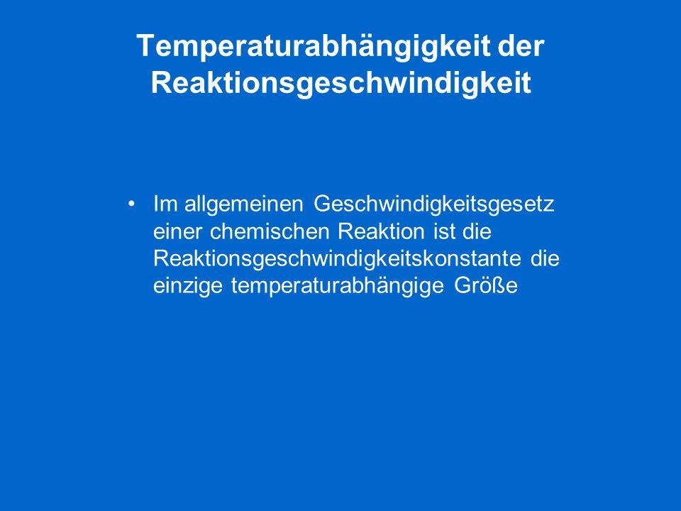 Temperaturabhängigkeit der Reaktionsgeschwindigkeit Die Geschwindigkeitskonstante k ändert sich mit der Temperatur gemäß der Arrhenius-Gleichung (Svante Arrhenius 1889) ------------------------------------------------------- E a Arrheniussche Aktivierungsenergie R Ideale Gaskonstante T absolute Temperatur A Faktor, berücksichtigt die geometrische Ausrichtung der Moleküle beim Zusammenstoss e -Ea/RT Bruchteil jener Molekül- Zusammenstösse, bei denen die gesamte Stossenergie E a übersteigt Maxwell-Verteilung: