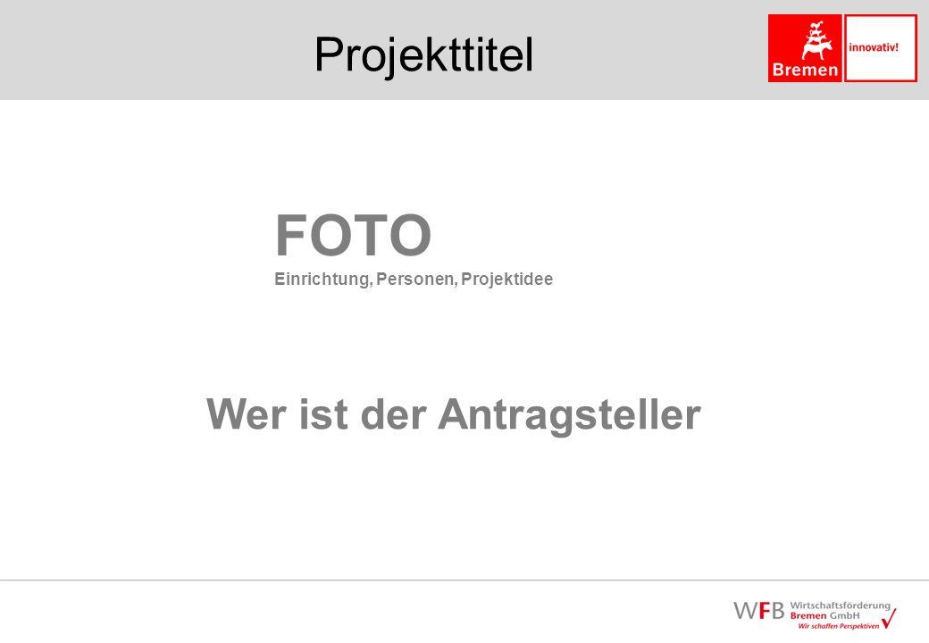 Projekttitel FOTO Einrichtung, Personen, Projektidee Wer ist der Antragsteller