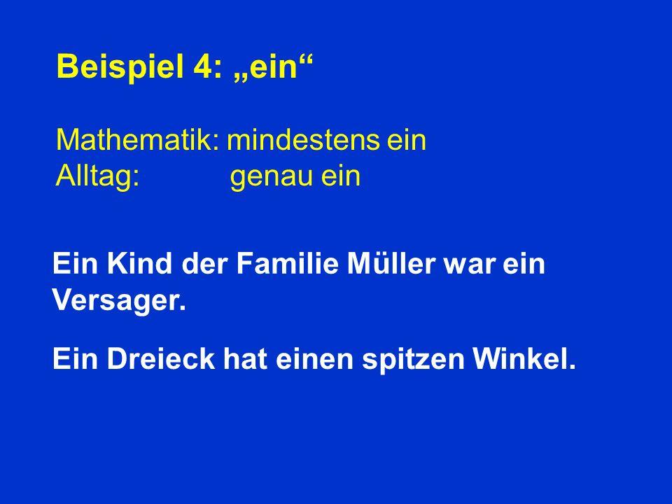 Beispiel 4: ein Mathematik: mindestens ein Alltag: genau ein Ein Kind der Familie Müller war ein Versager.