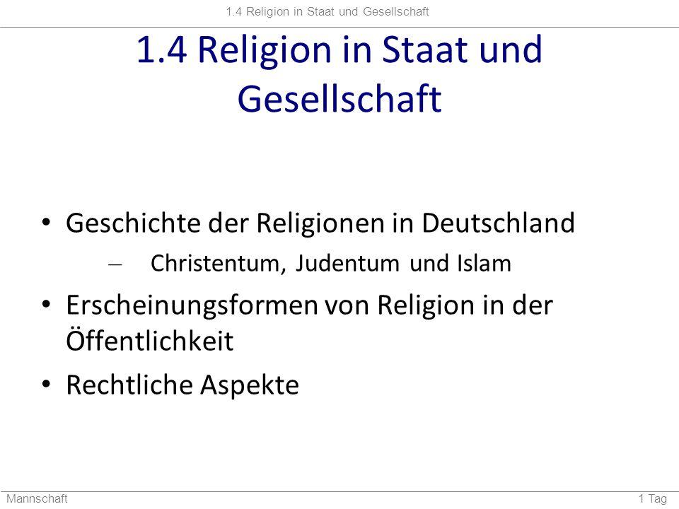 1.4 Religion in Staat und Gesellschaft Mannschaft 1 Tag 1.4 Religion in Staat und Gesellschaft Geschichte der Religionen in Deutschland – Christentum,