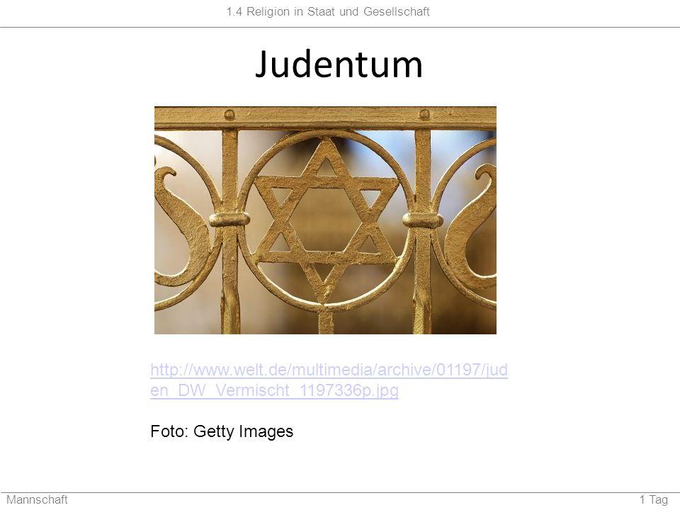 1.4 Religion in Staat und Gesellschaft Mannschaft 1 Tag Judentum http://www.welt.de/multimedia/archive/01197/jud en_DW_Vermischt_1197336p.jpg Foto: Getty Images