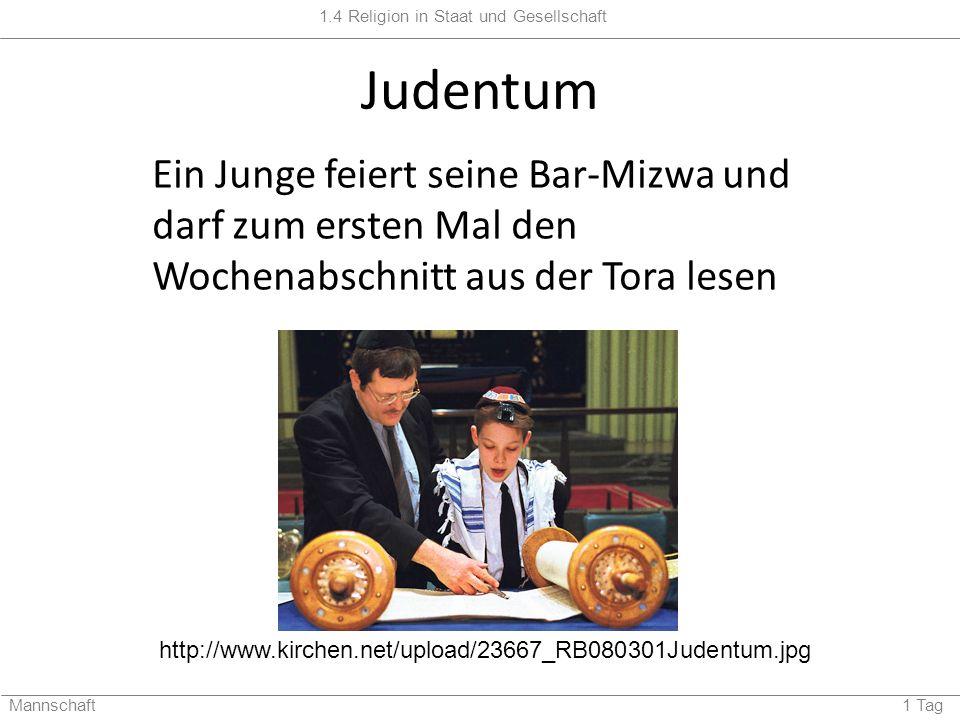 1.4 Religion in Staat und Gesellschaft Mannschaft 1 Tag Judentum http://www.kirchen.net/upload/23667_RB080301Judentum.jpg Ein Junge feiert seine Bar-M