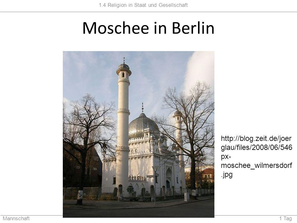 1.4 Religion in Staat und Gesellschaft Mannschaft 1 Tag Moschee in Berlin http://blog.zeit.de/joer glau/files/2008/06/546 px- moschee_wilmersdorf.jpg