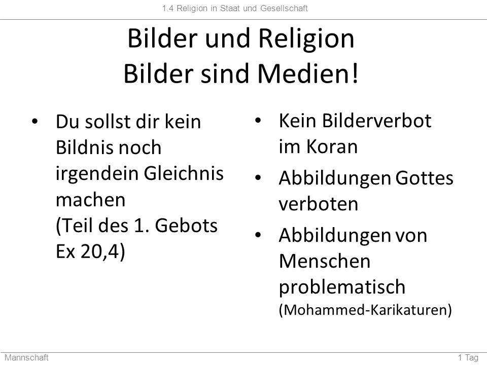 1.4 Religion in Staat und Gesellschaft Mannschaft 1 Tag Bilder und Religion Bilder sind Medien! Du sollst dir kein Bildnis noch irgendein Gleichnis ma