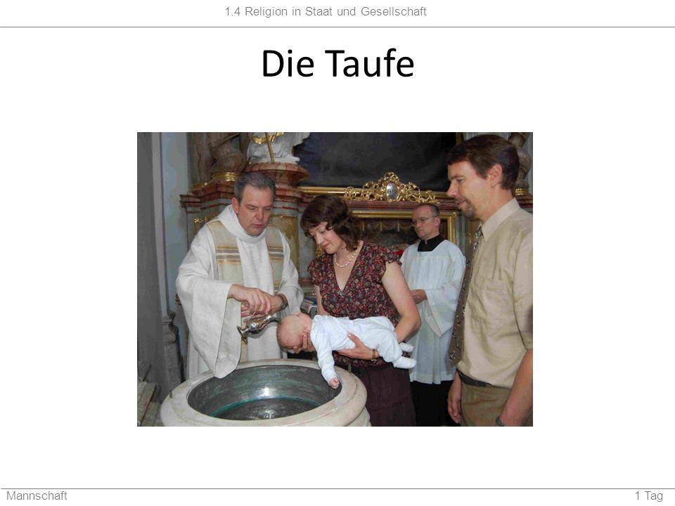1.4 Religion in Staat und Gesellschaft Mannschaft 1 Tag Die Taufe