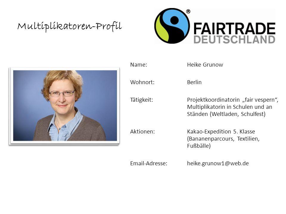 Name: Heike Grunow Wohnort: Berlin Tätigkeit:Projektkoordinatorin fair vespern, Multiplikatorin in Schulen und an Ständen (Weltladen, Schulfest) Aktionen:Kakao-Expedition 5.