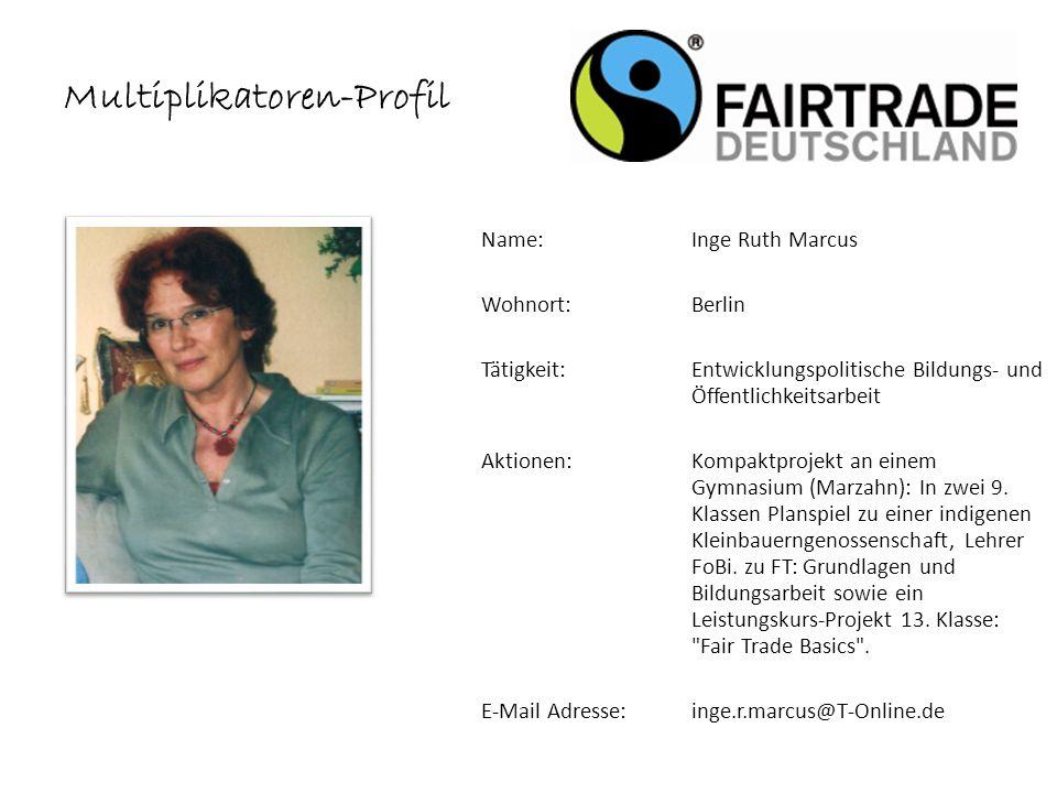 Multiplikatoren-Profil Name: Inge Ruth Marcus Wohnort: Berlin Tätigkeit: Entwicklungspolitische Bildungs- und Öffentlichkeitsarbeit Aktionen: Kompaktprojekt an einem Gymnasium (Marzahn): In zwei 9.