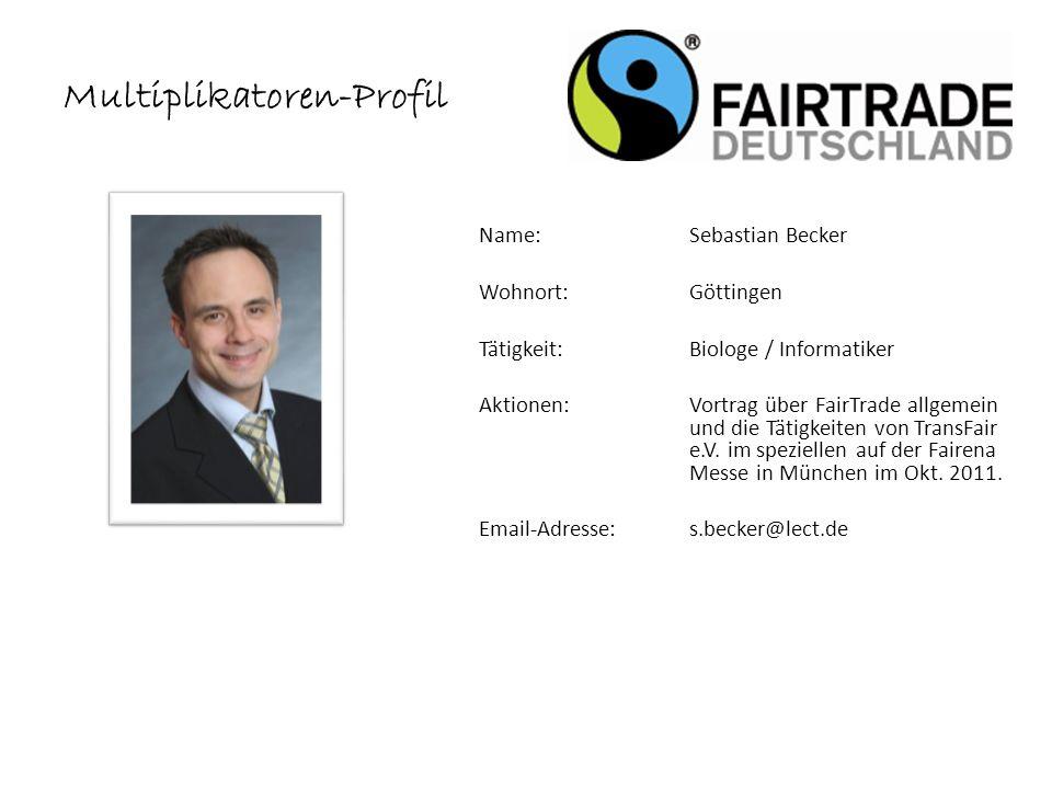 Name: Sebastian Becker Wohnort: Göttingen Tätigkeit:Biologe / Informatiker Aktionen:Vortrag über FairTrade allgemein und die Tätigkeiten von TransFair e.V.