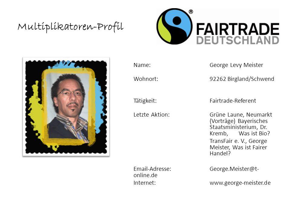 Name: George Levy Meister Wohnort: 92262 Birgland/Schwend Tätigkeit:Fairtrade-Referent Letzte Aktion: Grüne Laune, Neumarkt (Vorträge) Bayerisches Staatsministerium, Dr.