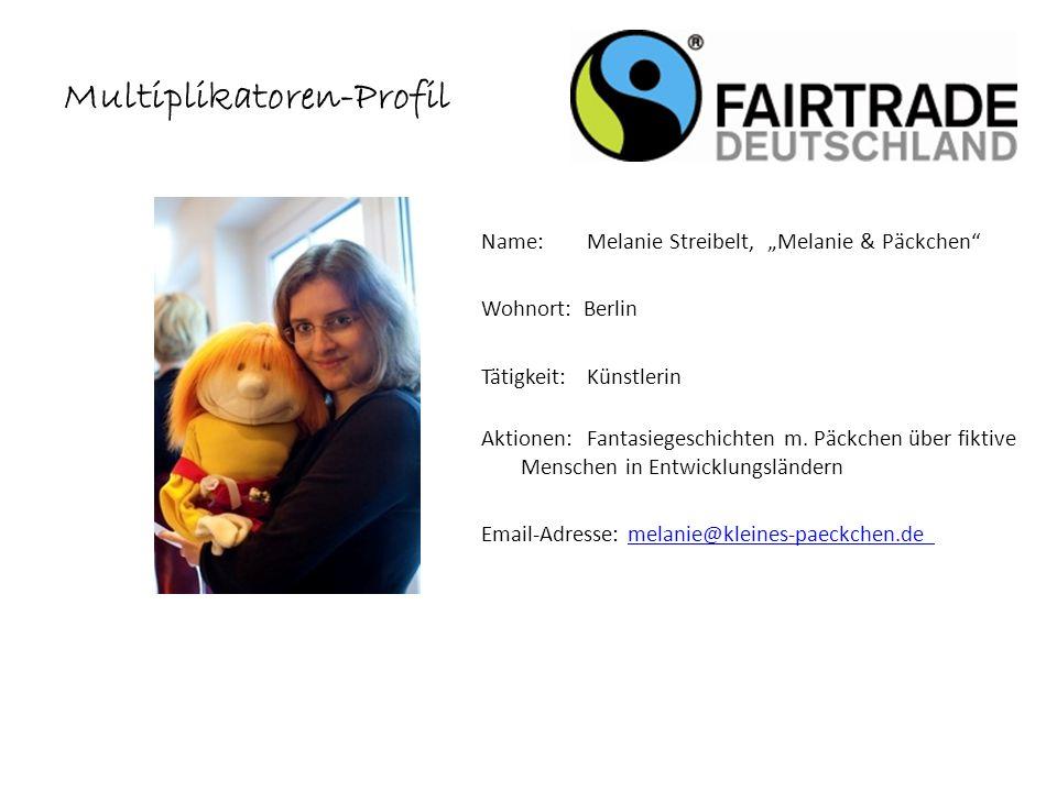 Multiplikatoren-Profil Name: Melanie Streibelt, Melanie & Päckchen Wohnort: Berlin Tätigkeit:Künstlerin Aktionen:Fantasiegeschichten m.
