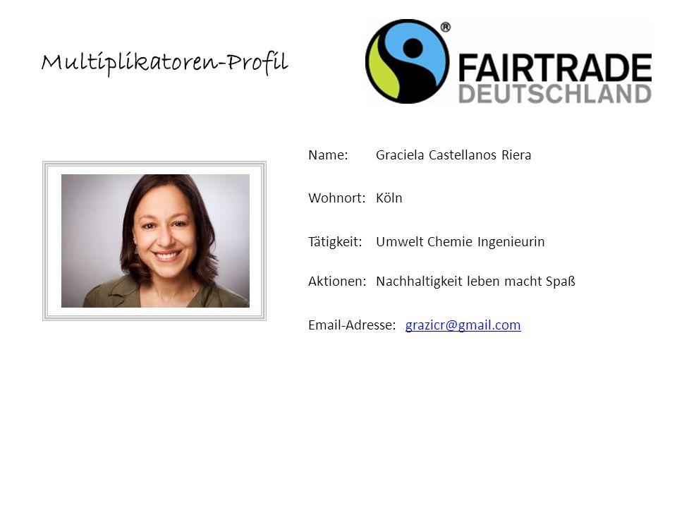 Multiplikatoren-Profil Name: Graciela Castellanos Riera Wohnort: Köln Tätigkeit:Umwelt Chemie Ingenieurin Aktionen:Nachhaltigkeit leben macht Spaß Email-Adresse: grazicr@gmail.comgrazicr@gmail.com Setze hier dein Foto ein