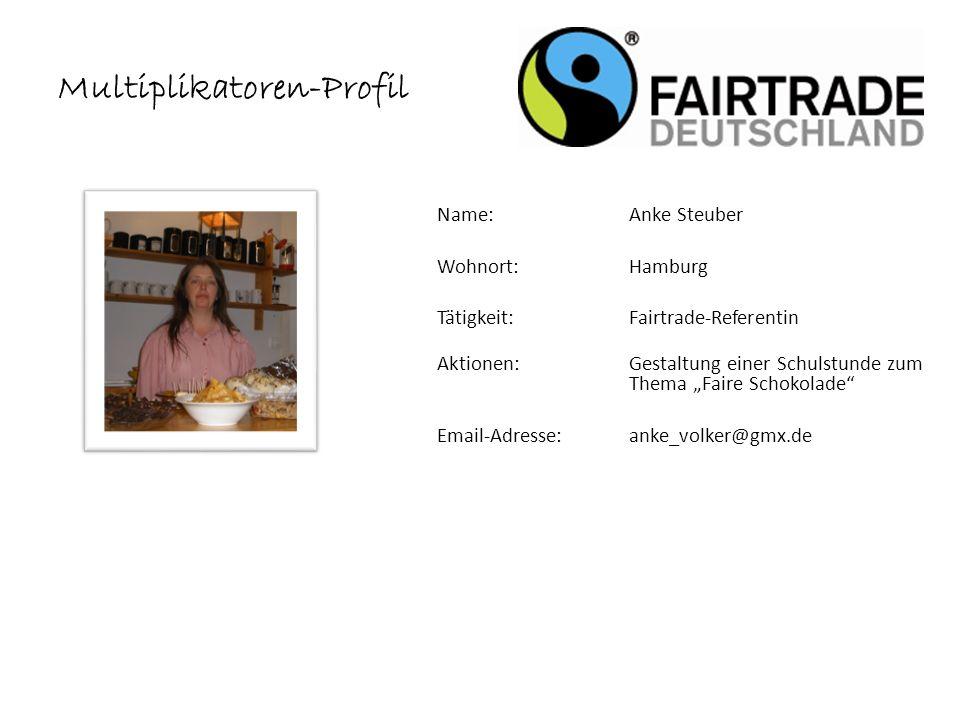 Name: Anke Steuber Wohnort: Hamburg Tätigkeit:Fairtrade-Referentin Aktionen:Gestaltung einer Schulstunde zum Thema Faire Schokolade Email-Adresse: anke_volker@gmx.de Multiplikatoren-Profil