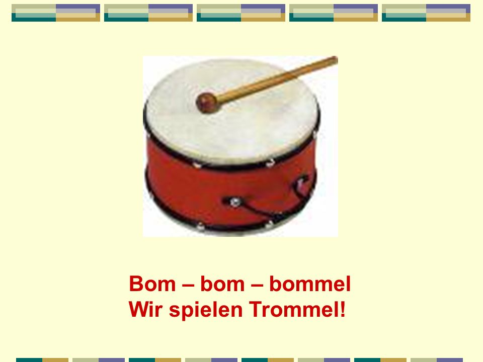 Bom – bom – bommel Wir spielen Trommel!