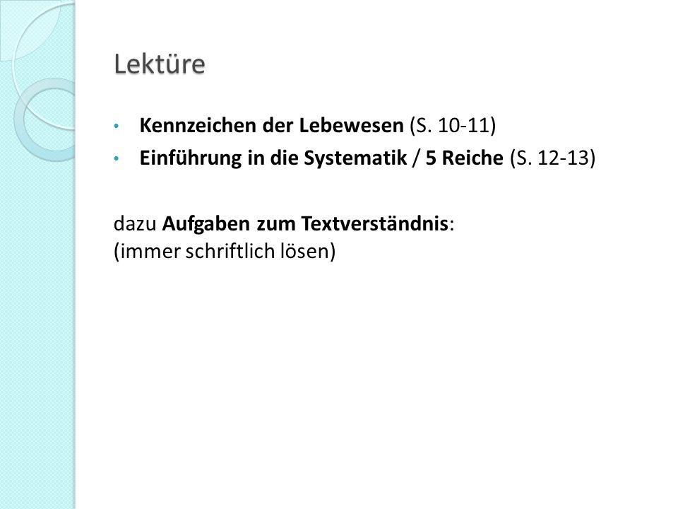 Lektüre Kennzeichen der Lebewesen (S. 10-11) Einführung in die Systematik / 5 Reiche (S. 12-13) dazu Aufgaben zum Textverständnis: (immer schriftlich