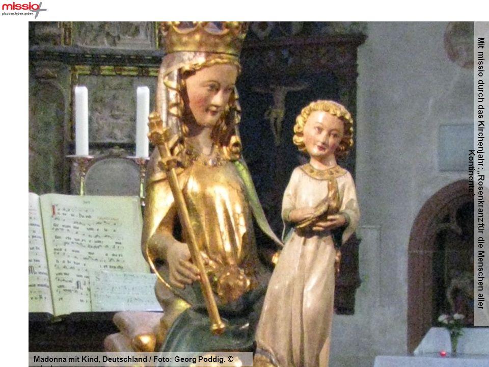 Mit missio durch das Kirchenjahr: Rosenkranz für die Menschen aller Kontinente Madonna mit Kind, Deutschland / Foto: Georg Poddig. © missio
