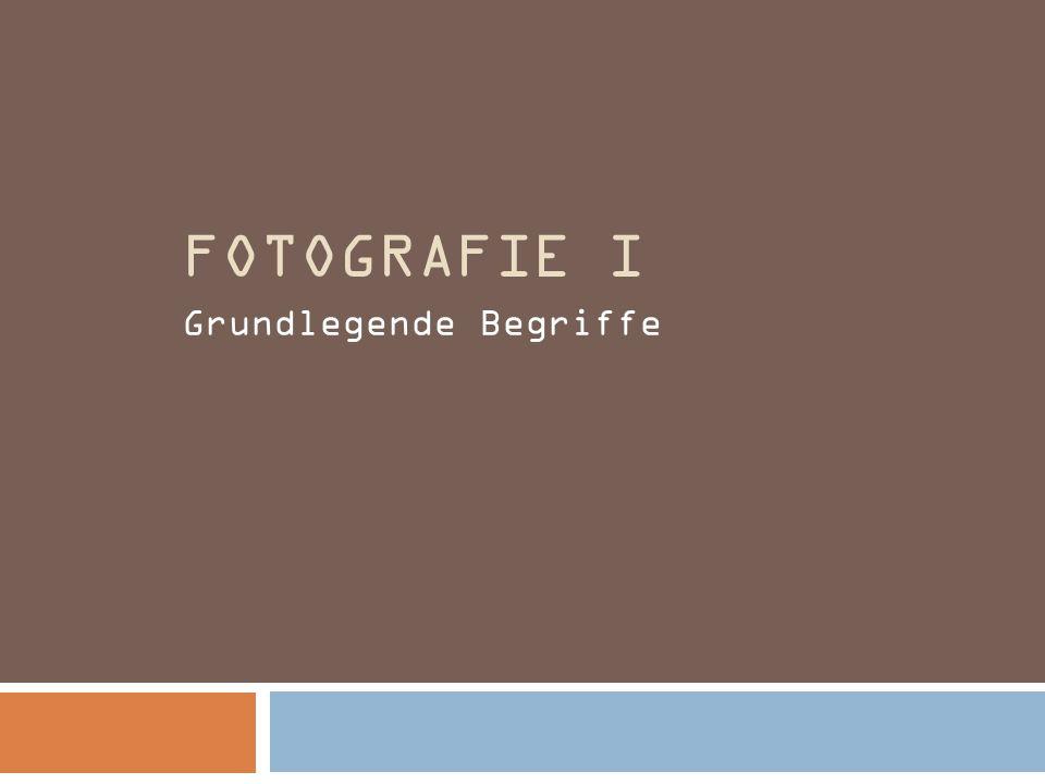 FOTOGRAFIE I Grundlegende Begriffe