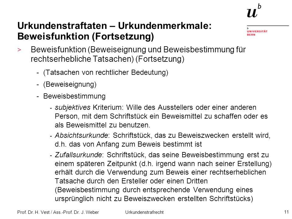 Prof. Dr. H. Vest / Ass.-Prof. Dr. J. Weber Urkundenstrafrecht 11 Urkundenstraftaten – Urkundenmerkmale: Beweisfunktion (Fortsetzung) > Beweisfunktion