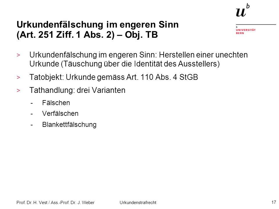 Prof. Dr. H. Vest / Ass.-Prof. Dr. J. Weber Urkundenstrafrecht 17 Urkundenfälschung im engeren Sinn (Art. 251 Ziff. 1 Abs. 2) – Obj. TB > Urkundenfäls
