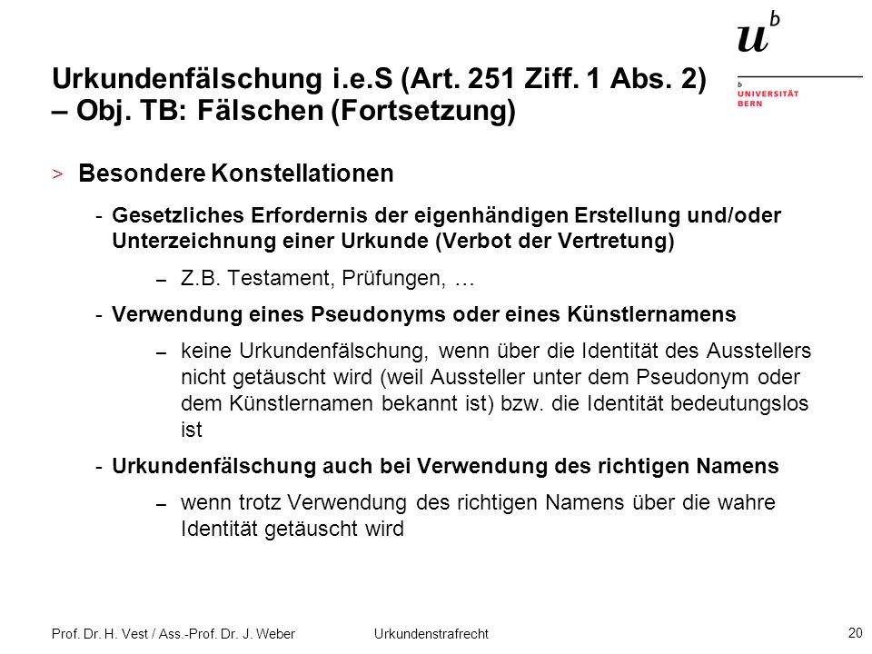 Prof. Dr. H. Vest / Ass.-Prof. Dr. J. Weber Urkundenstrafrecht 20 Urkundenfälschung i.e.S (Art. 251 Ziff. 1 Abs. 2) – Obj. TB: Fälschen (Fortsetzung)
