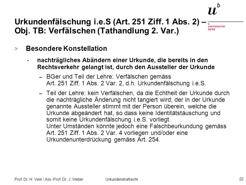 Prof. Dr. H. Vest / Ass.-Prof. Dr. J. Weber Urkundenstrafrecht 22 Urkundenfälschung i.e.S (Art. 251 Ziff. 1 Abs. 2) – Obj. TB: Verfälschen (Tathandlun