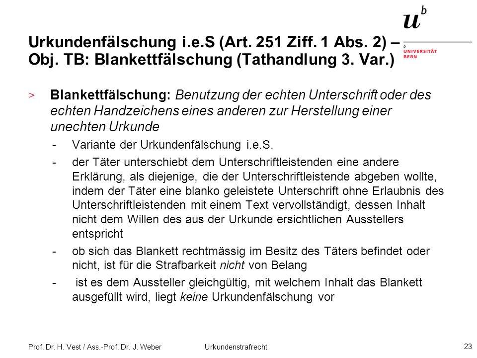 Prof. Dr. H. Vest / Ass.-Prof. Dr. J. Weber Urkundenstrafrecht 23 Urkundenfälschung i.e.S (Art. 251 Ziff. 1 Abs. 2) – Obj. TB: Blankettfälschung (Tath