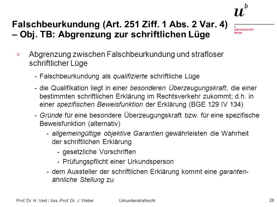 Prof. Dr. H. Vest / Ass.-Prof. Dr. J. Weber Urkundenstrafrecht 26 Falschbeurkundung (Art. 251 Ziff. 1 Abs. 2 Var. 4) – Obj. TB: Abgrenzung zur schrift