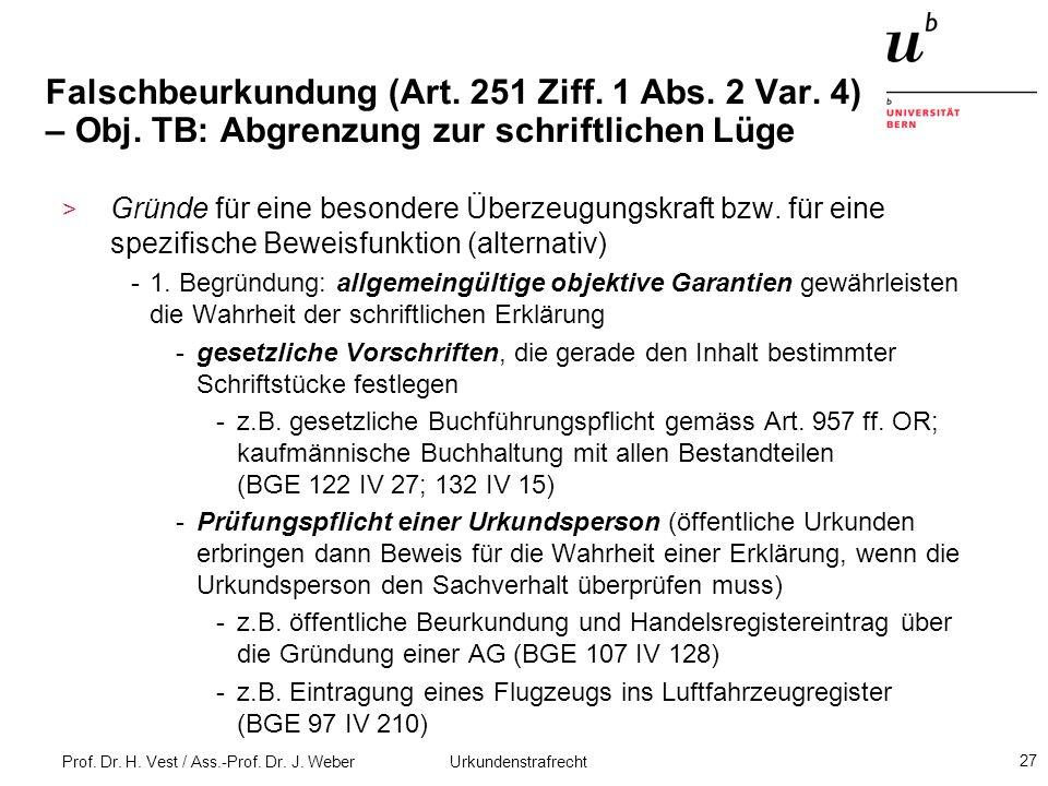 Prof. Dr. H. Vest / Ass.-Prof. Dr. J. Weber Urkundenstrafrecht 27 Falschbeurkundung (Art. 251 Ziff. 1 Abs. 2 Var. 4) – Obj. TB: Abgrenzung zur schrift