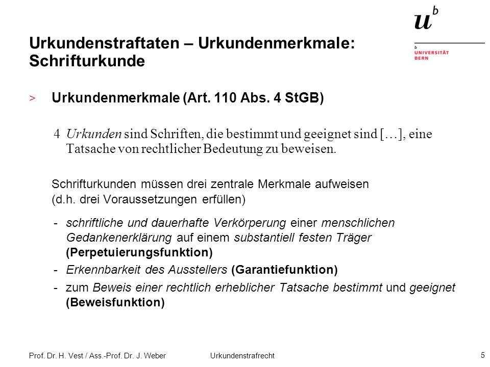 Prof. Dr. H. Vest / Ass.-Prof. Dr. J. Weber Urkundenstrafrecht 5 Urkundenstraftaten – Urkundenmerkmale: Schrifturkunde > Urkundenmerkmale (Art. 110 Ab