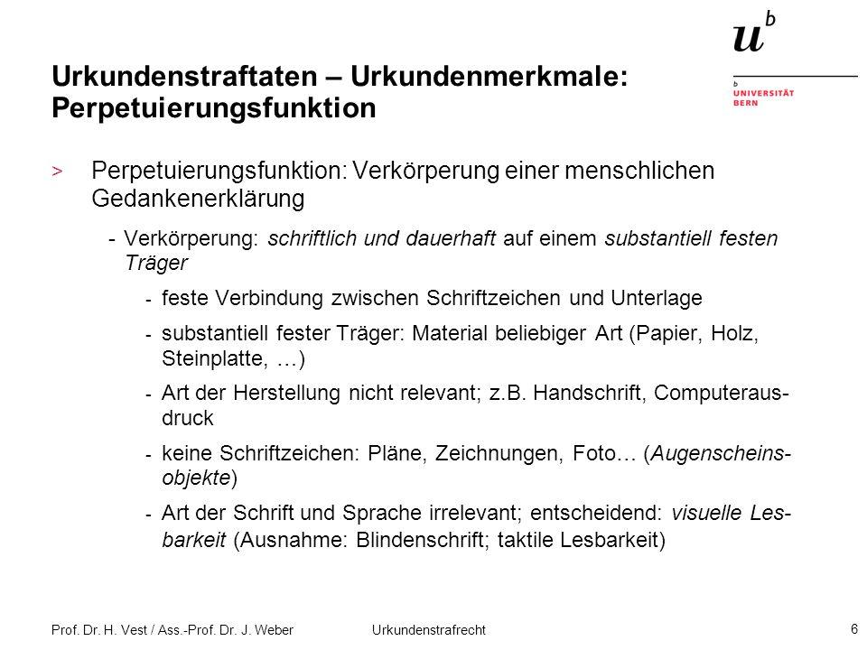 Prof. Dr. H. Vest / Ass.-Prof. Dr. J. Weber Urkundenstrafrecht 6 Urkundenstraftaten – Urkundenmerkmale: Perpetuierungsfunktion > Perpetuierungsfunktio