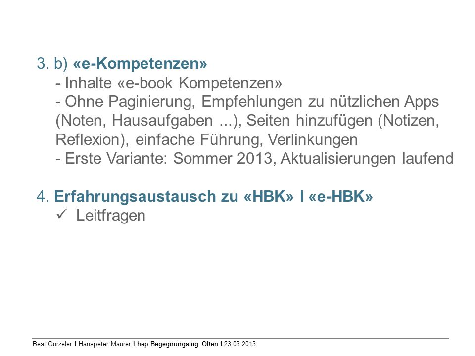 Beat Gurzeler l Hanspeter Maurer l hep Begegnungstag Olten l 23.03.2013 3. b) «e-Kompetenzen» - Inhalte «e-book Kompetenzen» - Ohne Paginierung, Empfe