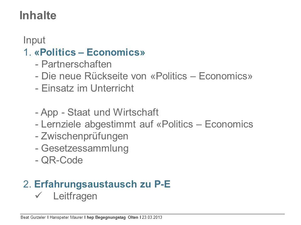 Beat Gurzeler l Hanspeter Maurer l hep Begegnungstag Olten l 23.03.2013 Inhalte Input 1. «Politics – Economics» - Partnerschaften - Die neue Rückseite