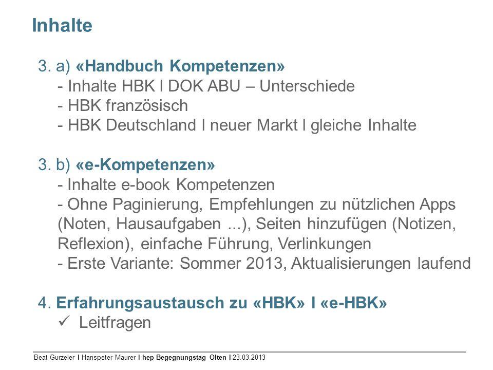 Beat Gurzeler l Hanspeter Maurer l hep Begegnungstag Olten l 23.03.2013 Inhalte 3. a) «Handbuch Kompetenzen» - Inhalte HBK l DOK ABU – Unterschiede -